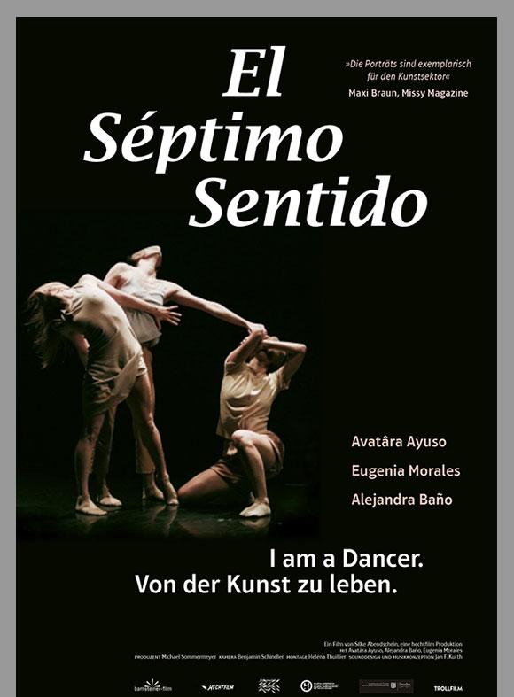 """Das Plakat """"El Septimo Sentido"""" zeigt drei moderne Tänzerinnen vor schwarzem Hintergund. Unten steht das Motto: I am a Dancer. Von der Kunst zu leben."""